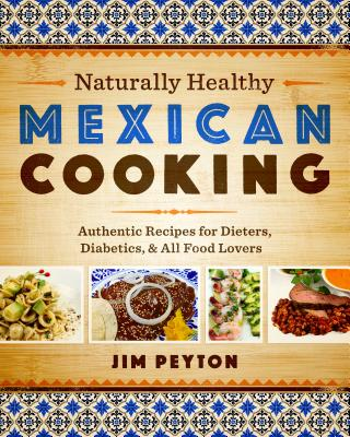 Naturally Healthy Mexican Cooking By Peyton, Jim