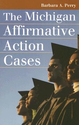 The Michigan Affirmative Action Cases By Perry, Barbara A.