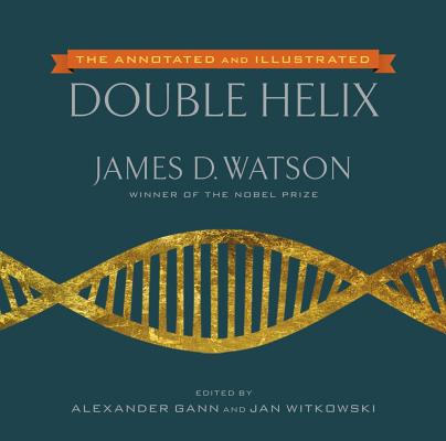 The Annotated and Illustrated Double Helix By Watson, James D./ Gann, Alexander/ Witkowski, Jan