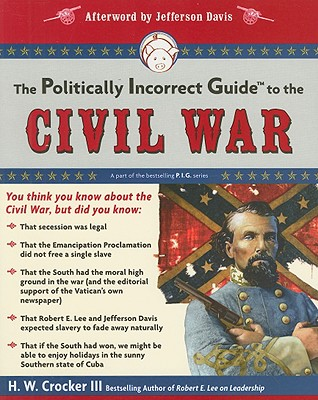 The Politically Incorrect Guide to the Civil War By Crocker, H. W., III